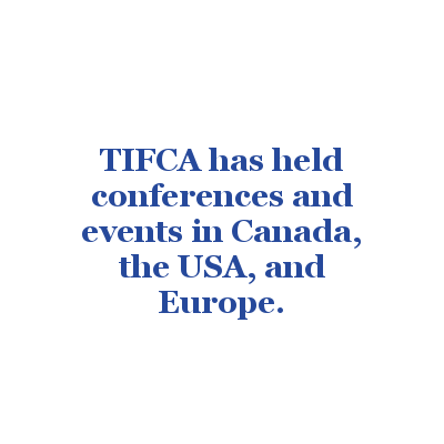 TIFCA has held conferences and events in Canada, the USA, and Europe.