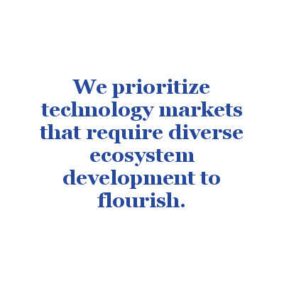 We prioritize technology markets that require diverse ecosystem development to flourish.
