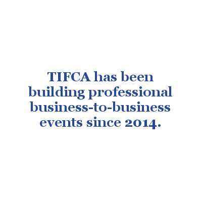 TIFCA has been building professional business-to-business events since 2014.